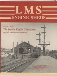LMS Engine Sheds: their History and Development. Volume Four: the Smaller English Constituents