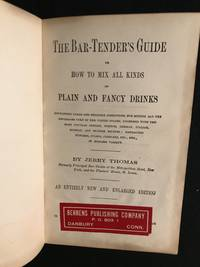 The Bar-Tender's (Bartender's) Guide or How to Mix All Kinds of Plain and Fancy Drinks