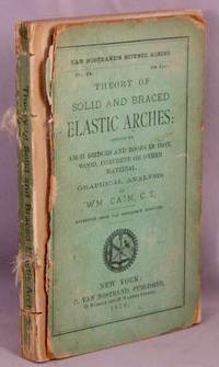 Theory of Solid and Braced Elastic Arches: Applied to Arch Bridges and Roofs in Iron, Wood, Concrete or Other Material; Graphical Analysis.