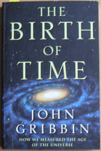Birth of Time, The: How We Measured the Age of the Universe