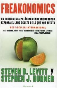 image of Freakonomics : Un Economista Politicamente Incorrecto Explora el Lado Oculta de lo Que Nos Afecta