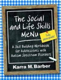 The Social and Life Skills MeNu: A Skill Building Workbook for Adolescents with Autism Spectrum...
