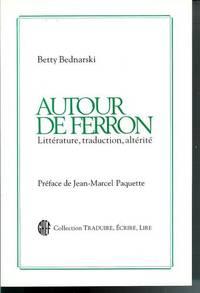 Autour De Ferron: Litterature Traduction Alterite (Critical Essayson Jacques Ferron)