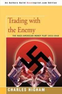 Trading with the Enemy: the Nazi-American Money Plot 1933-1949 by Charles Higham - Paperback - 2007-02-05 - from Books Express and Biblio.com