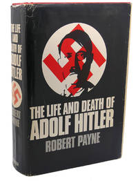 THE LIFE AND DEATH OF ADOLF HITLER by Robert Payne - Hardcover - Book Club Edition - 1973 - from Rare Book Cellar and Biblio.com