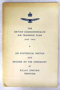The British Commonwealth Air Training Plan 1939-1945: An Historical Sketch and Record of the Ceremony at R.C.A.F. Station Trenton