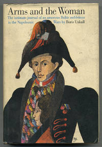 Arms and the Woman: The Intimate Journal of a Baltic Nobleman in the Napoleonic Wars by  Boris UXKULL - First Edition - 1966 - from Between the Covers- Rare Books, Inc. ABAA and Biblio.com