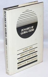 Dynamics of global crisis by Amin, Samir, Giovanni Arrighi, Andre Gunder Frank and Immanuel Wallerstein - 1982
