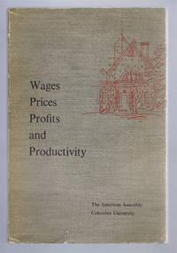 Wages, Prices, Profits and Productivity, Background papers and the Final Report of the Fifteenth American Assembly, Columbia University New York, April 30-May 3 1959