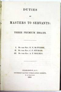 DUTIES OF MASTERS TO SERVANTS: THREE PREMIUM ESSAYS. I. BY THE REV. H.N. McTYEIRE. II. BY THE REV. C.F. STURGIS. III. BY THE REV. A.T. HOLMES