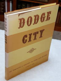 Dodge City Up Through a Century in Story and Pictures