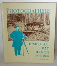 The Photographers of the Humboldt Bay Region 1870-1875