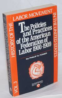 image of The policies and practices of the American Federation of labor, 1900-1909