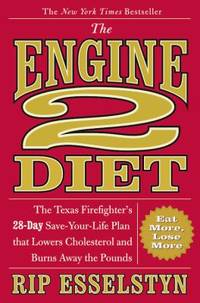 The Engine 2 Diet : The Texas Firefighter's 28-Day Save-Your-Life Plan That Lowers Cholesterol...