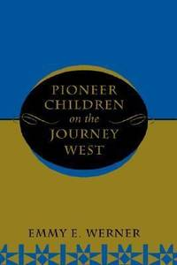 Pioneer Children on the Journey West by Emmy E. Werner - 1996