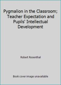 image of Pygmalion in the Classroom; Teacher Expectation and Pupils' Intellectual Development
