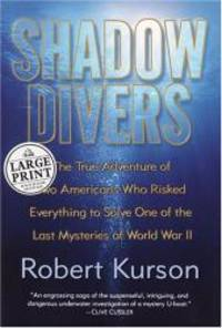 image of Shadow Divers: The True Adventure of Two Americans Who Risked Everything to Solve One of the Last Mysteries of World War II (Random House Large Print Nonfiction)
