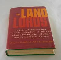 The Land Lords: An Informal History - from Astor to Zeckendorf - of the Men Whose Adventures in...