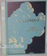 JACK LONDON FIRST EDITIONS ILLUSTRATED, A CHRONOLOGICAL REFERENCE GUIDE