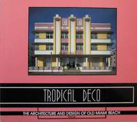 image of Tropical Deco: The Architecture and Design of Old Miami Beach