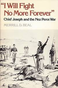 """""""I Will Fight No More Forever"""";  Chief Joseph and the Nez Perce War"""