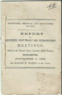 Report of Adjourned Half-Yearly and Extraordinary Meetings, held in the Board Room, London Road...