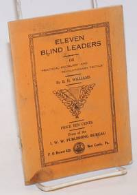 """Eleven blind leaders, or """"practical socialism"""" and """"revolutionary tactics"""" from an I.W.W. standpoint.* Address delivered before the Chicago Propaganda League of the Industrial Workers of the World, May 30, 1909 [sub-title from caption on first text page]"""