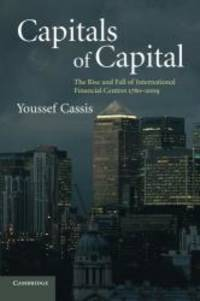 Capitals of Capital: The Rise and Fall of International Financial Centres 1780-2009 by Youssef Cassis - Paperback - 2010-01-03 - from Books Express (SKU: 0521144043n)