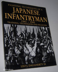 FIGHTING TECHNIQUES OF A JAPANESE INFANTRYMAN 1941-1945: Training, Techniques and Weapons
