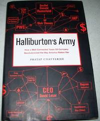 Halliburton's Army: How a Well Connected Texas Oil Company Revolutionized the Way America Makes War by Pratap Chatterjee - 2009