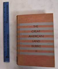 image of The Great American Land Bubble: The Amazing Story of Land-Grabbing, Speculations, and Booms from the Colonial Days to the Present Time