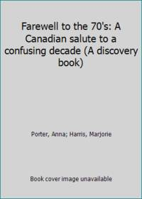 Farewell to the 70's: A Canadian salute to a confusing decade (A discovery book)