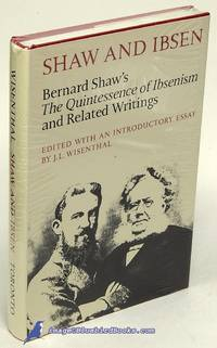 """Shaw and Ibsen: Bernard Shaw's """"The Quintessence of Ibsenism"""", and Related  Writings"""