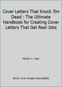 Cover Letters That Knock 'Em Dead : The Ultimate Handbook for Creating Cover Letters That Get...
