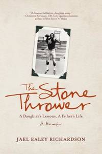 The Stone Thrower : A Daughter's Lessons, a Father's Life