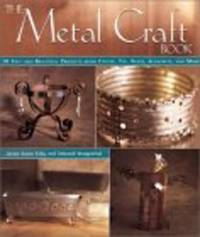 The Metal Craft Book: 50 Easy and Beautiful Projects from Coper, Tin, Brass, Aluminum, and More