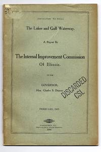 The Lakes and Gulf Waterway. A Report By The Internal Improvement Commission Of Illinois. To the Governor, Hon. Charles S. Dineen.