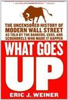 image of What Goes Up: The Uncensored History of Modern Wall Street as Told by the Bankers, Brokers, CEOs, and Scoundrels Who Made It Happen