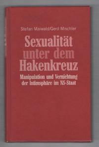Sexualitat Unter Dem Hakenkreuz: Manipulation Und Vernichtung Der Intimsphare Im NS-Staat (Sexuality Under The Swastika: Manipulation and Destruction of the Nazi State)