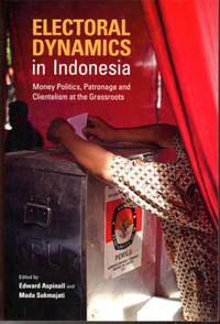 Electoral Dynamics in Indonesia: Money, Politics, Patronage and Clientelism at the Grassroots
