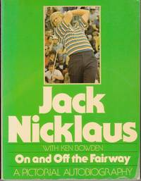 Jack Nicklaus On and Off the Fairway A pictorial autobiography