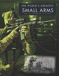 The World's Greatest Small Arms: An Illustrated History by Chris McNab - Hardcover - 2015 - from Fleur Fine Books (SKU: 9781782742623)