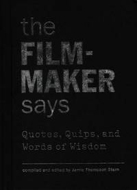 The Filmmaker Says - Quotes, Quips and Words Of Wisdom