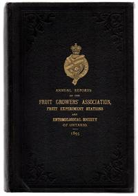 Twenty-seventh Annual Report of the Fruit Growers' Association of the Province of Ontario, For the Year 1895; Second Annual Report of the Fruit Experiment Stations of Ontario under the Joint Control of the Ontario Agricultural College, Guelph, and the Fruit Growers' Association of Ontario 1895; Twenty-sixth Annual Report of the Entomological Society of the Province of Ontario 1895