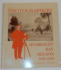 The Photographers of the Humboldt Bay Region 1865-1870