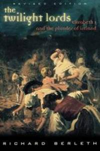 The Twilight Lords: Elizabeth I and the First Irish Holocaust by Richard Berleth - Paperback - 2002-05-06 - from Books Express and Biblio.com