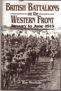 image of British Battalions on the Western Front : January to June 1915  (SIGNED COPY)