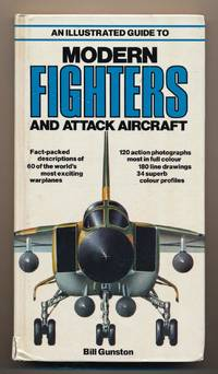 An Illustrated Guide to Modern Fighters and Attack Aircraft. . by  Bill GUNSTON - from Antiquariat Woelfel and Biblio.com