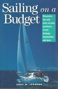 Sailing on a Budget  Moneywise Tips and Deals on Boat Purchases, Rental,  Dockage, Destinations, and More