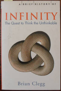 Brief History of Infinity, A: The Quest to Think the Unthinkable